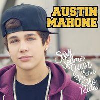 Say You're Just a Friend — Flo Rida, Austin Mahone