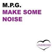 Make Some Noise — M.P.G.