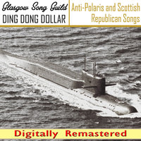 Ding Dong Dollar - Anti-Polaris and Scottish Republican Songs — Glasgow Song Guild