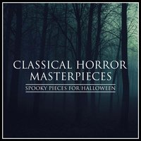 Classical Horror Masterpieces - Spooky Pieces for Halloween — Various Composers, Various Conductors