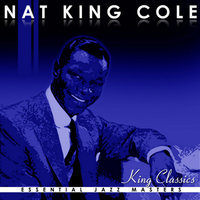 King Classics of Nat King Cole — Nat King Cole, Nat King Cole And His Trio