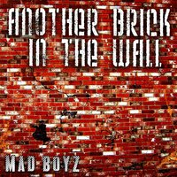 Another Brick in the Wall — Mad Boyz