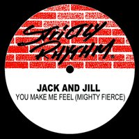 You Make Me Feel (Mighty Fierce) — Jack and Jill