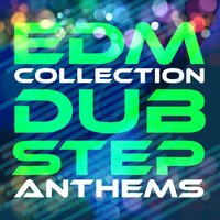 EDM Collection: Dubstep Anthems — Dubstep, Dubstep Mafia, Dubstep Kings, Dubstep Kings|Dubstep|Dubstep Mafia