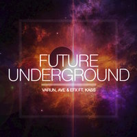 Future Underground (feat. KASS) - Single — Ave, EFX, Varun, Varun, AVE, EFX
