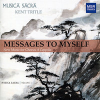 Messages to Myself - New Music for Chorus A Cappella — Kent Tritle, Musica Sacra