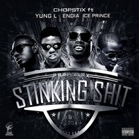 Stinking Shit (feat. Yung L, Endia & Ice Prince) — Ice Prince, Endia, Yung L, Chopstix