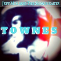Townes — Jeff Mix and the Songhearts
