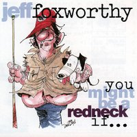 You Might Be A Redneck If... — Jeff Foxworthy