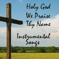 Holy God We Praise Thy Name: Instrumental Songs — The O'Neill Brothers Group