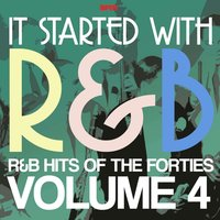 It Started With R&B – R&B Hits from the Forties, Volume 4 — сборник