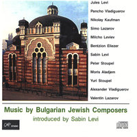 Music by Bulgarian Jewish Composers - introduced by Sabin Levi — Sabin Levi