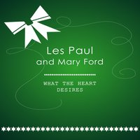 What The Heart Desires — Les Paul & Mary Ford