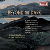 Alwyn: Naiades - Britten: Interlude - Dodgson: Duo - Elgar: Two Chansons - Bennett: Sonata - Harty: In Ireland - Heath: Beyond the Dark — Эдуард Элгар, Бенджамин Бриттен, Stephen Dodgson, Dave Heath, William Alwyn, Anna Noakes, Gillian Tingay, Sir Richard Rodney Bennett