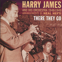 There They Go - Arrangements by Neal Hefti — Harry James and His Orchestra