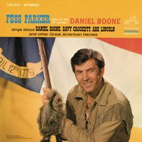 "Fess Parker Star of the TV Series, ""Daniel Boone"" Sings About Daniel Boone, Davy Crockett, Abe Lincoln — Fess Parker"