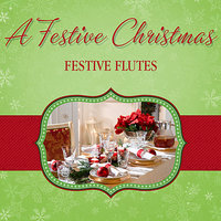 A Festive Christmas - Festive Flutes — The London Fox Players, Simon Bernard-Smith, The Paul Goldheart Band, The Bettina Kahl Band