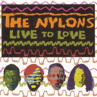 Live To Love — The Nylons