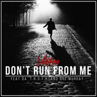 Don't Run from Me (feat. Da' T.r.u.t.h. & Dre Murray) — Dre Murray, Victorious, Da' T.R.U.T.H.