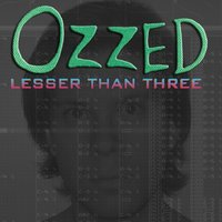 Lesser Than Three — Ozzed