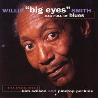 Bag Full Of Blues — Pinetop Perkins, Kim Wilson, Willie Smith