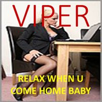 Relax When U Come Home Baby — Viper