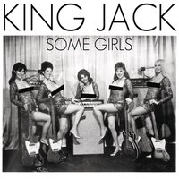 Some Girls — King Jack