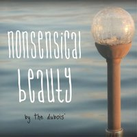 Nonsensical Beauty — The Dubois'