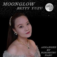 Moonglow — Betty Yuzu