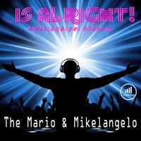 Is Alright — The Mario, Mikelangelo