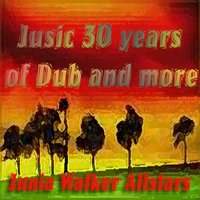 Jusic 30 Years of Dub and More — Junior Walker, Junia Walker AllStars
