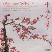 East Meets West II — Zhou Long, Chen Yi, Jun Qian, Jing Zhou, Kay He, A-Mao Wang