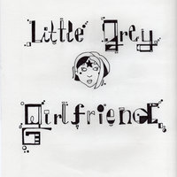 Little Grey Girlfriend — Little Grey Girlfriend