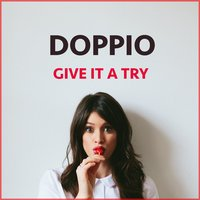 Give It a Try — Doppio