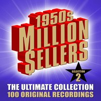 1950s Million Sellers - The Ultimate Collection (Selection 2) - 100 Original Recordings — сборник