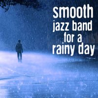 Smooth Jazz Band for a Rainy Day — Smooth Jazz Band, Jazz for A Rainy Day, Musica Jazz Club, Smooth Jazz Band|Jazz for a Rainy Day|Musica Jazz Club