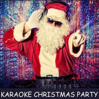 Karaoke Christmas Party: All I Want for Christmas Is You, Santa Claus Is Coming to Town, Jingle Bell Rock, Rockin' Around the Christmas Tree & More! — Karaoke