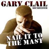 Nail It to the Mast — Gary Clail