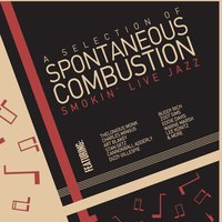 Spontaneous Combustion - A Selection of Smokin Live Jazz with Art Blakey, Charles Mingus, Thelonious Monk, Dizzy Gillespie, Buddy Rich, And More! — сборник