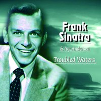 Troubled Waters — Frank Sinatra, Ivy Anderson