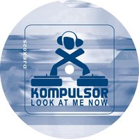 Look At Me Now — Kompulsor