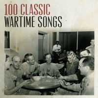 100 Classic Wartime Songs — сборник