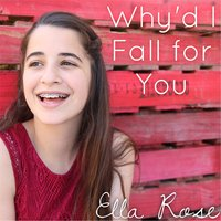 Why'd I Fall for You — Ella Rose