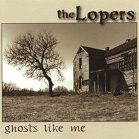 Ghosts Like Me — The Lopers