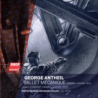 George Antheil: Ballet Mécanique — George Antheil, Boston Modern Orchestra Project, Gil Rose