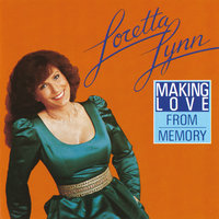 Making Love From Memory — Loretta Lynn