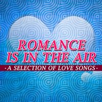 Romance Is in the Air: A Selection of Love Songs — сборник