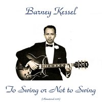 To Swing or Not to Swing — Barney Kessel, Harry Edison, Red Mitchell