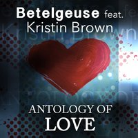 Antology of Love — Betelgeuse, Kristin Brown