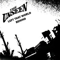 Left That World Behind — The Unseen